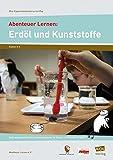Abenteuer Lernen: Erdöl und Kunststoffe: Naturwissenschaftliche Erfahrungsräume für Kinder in inklusiven Gruppen (3. bis 6. Klasse) (Mini-Experimentierkurse mit Pep!)