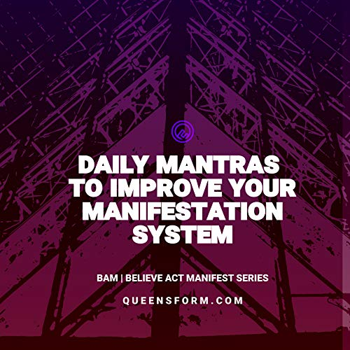 Daily Mantras To Improve Your Manifestation System: Queensform B.A.M Proclamations (Believe Act Manifest Proclamations Book 3) (English Edition)