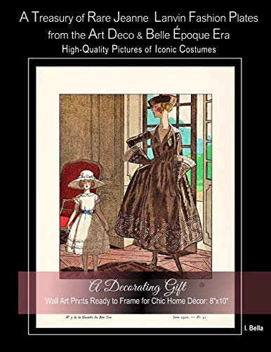 A Treasury of Rare Jeanne Lanvin Fashion Plates from the Art Deco & Belle Époque Era, High-Quality Pictures of Iconic Costumes: A Decorating Gift, ... Ready to Frame for Chic Home Décor: 8'x10'