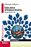 Guida pratica all'employer branding. Teoria, dati e casi