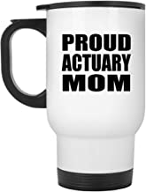 Proud Actuary Mom - White Travel Mug Insulated Tumbler Stainless Steel - for Mother Mom from Daughter Son Kid Wife Birthda...