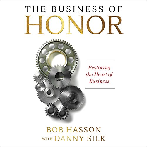 The Business of Honor: Restoring the Heart of Business audiobook cover art