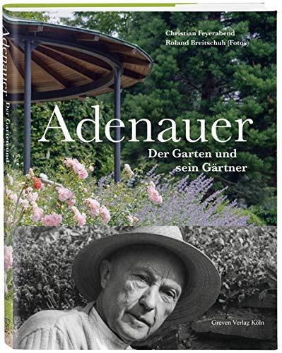 Adenauer: Der Garten und sein Gärtner: Der Garten und sein Grtner