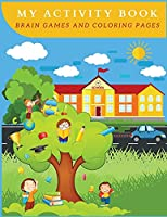 My Activity Book Brain Games and Coloring Pages: Workbook and Coloring Book for ChildrenLarge size 8.5x11