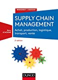 Supply chain management - 2e éd. - Achat, production, logistique, transport, vente: Achat, production, logistique, transport, vente