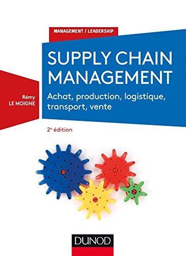 Supply chain management - 2e éd. - Achat, production, logistique, transport, vente: Achat,...