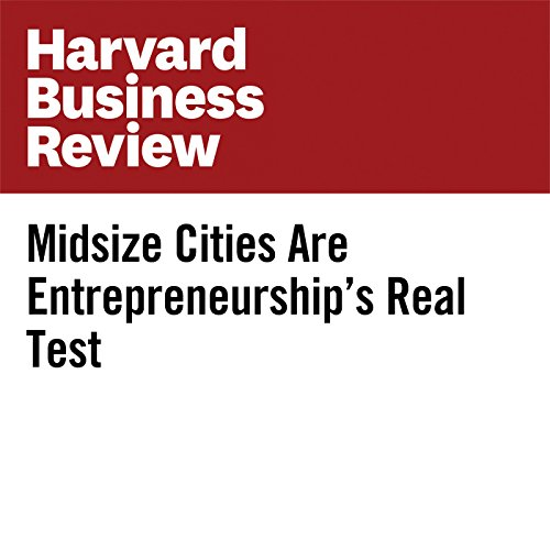 Midsize Cities Are Entrepreneurship's Real Test audiobook cover art