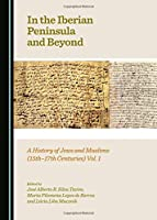 In the Iberian Peninsula and Beyond: A History of Jews and Muslims (15th-17th Centuries)