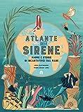 Atlante delle sirene. Mappe e storie di incantatrici dal mare