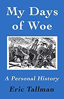 My Days of Woe: A Personal History by [Eric Tallman]