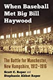 When Baseball Met Big Bill Haywood: The Battle for Manchester, New Hampshire, 1912-1916 (English Edition)