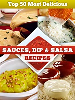 Top 50 Most Delicious Sauce, Dip & Salsa Recipes (Recipe Top 50's Book 6) by [Julie Hatfield]