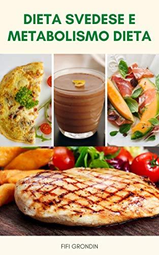 Dieta Svedese E Metabolismo Dieta : Un Piano Di 13 Giorni Per Perdere Peso - Dieta Svedese E Dieta Del Metabolismo Per La Perdi