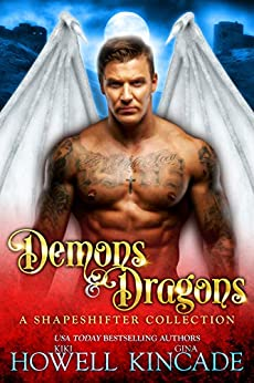 Demons & Dragons: A Limited Edition Shapeshifter Romance Collection by [Gina Kincade, Kiki Howell]