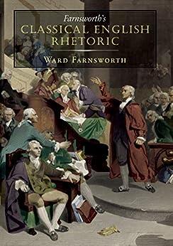 Farnsworth's Classical English Rhetoric by [Ward Farnsworth]