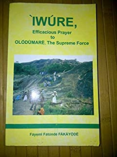 Iwure Efficacious Prayer To Olodumare, The Supreme Force