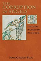The Corruption of Angels: The Great Inquisition of 1245-1246 by Mark Pegg(2005-08-14)