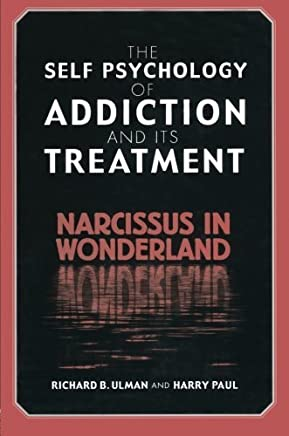 The Self Psychology of Addiction and its Treatment: Narcissus in Wonderland by Richard B. Ulman (2014-11-12)