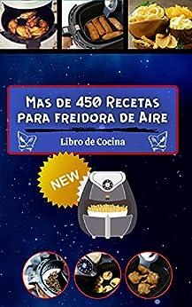 Mas de 450 Recetas para freidora de Aire: libro de cocina facil PDF EPUB Gratis descargar completo