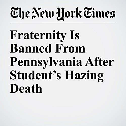 Fraternity Is Banned From Pennsylvania After Student's Hazing Death copertina