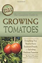 The Complete Guide to Growing Tomatoes: A Complete Step-by-Step Guide Including Heirloom Tomatoes (Back-To-Basics Gardening)