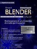 Corso di Blender – Grafica 3D. Livello 10: Realizzazione di un elemento d'arredo (prima parte) (Esperto in un click)