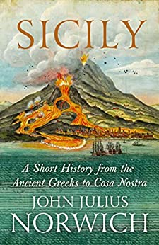 Sicily: A Short History, from the Greeks to Cosa Nostra (English Edition) de [John Julius Norwich]