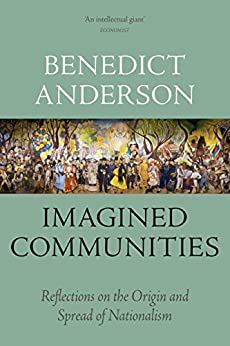 Imagined Communities: Reflections on the Origin and Spread of Nationalism by [Benedict Anderson]