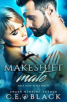 Makeshift Mate (Meet Your Alpha Book 2) by [C.E. Black, CT Cover Creations, Kimberly Gallant]