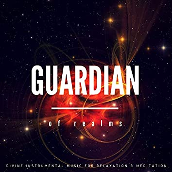 Guardian Of Realms (Divine Instrumental Music For Relaxation & Meditation)
