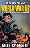 Did You Know This About World War II?: The Most Interesting Trivia Book About The Second World War (War Trivia...