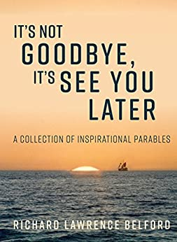 It's Not Goodbye, It's See You Later (English Edition) por [Richard Belford]