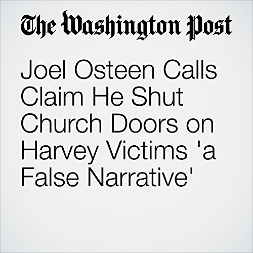 Joel Osteen Calls Claim He Shut Church Doors on Harvey Victims 'a False Narrative' copertina