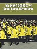 My Seven Decades Of Drum Corps Adventures