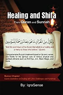 Healing and Shifa from Quran and Sunnah: Spiritual Cures for Physical and Spiritual Conditions based on Islamic Guidelines