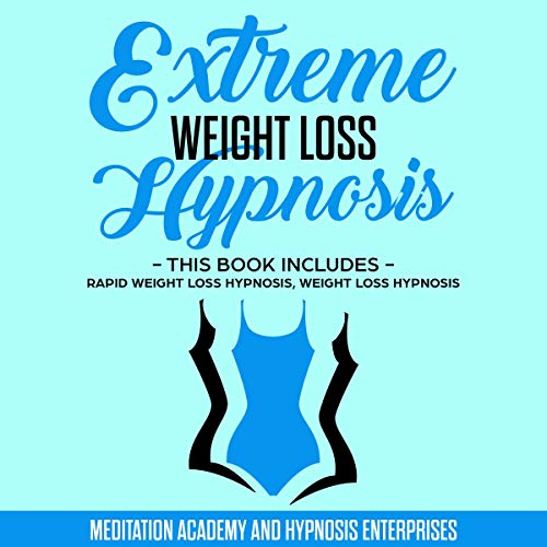 Extreme Weight Loss Hypnosis: This Book Includes Rapid Weight Loss Hypnosis Weight Loss Hypnosis