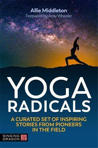 Yoga Radicals: A Curated Set of Inspiring Stories from Pioneers in the Field