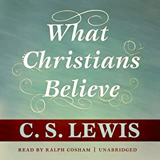 What Christians Believe                   By:                                                                                                                                 C. S. Lewis                               Narrated by:                                                                                                                                 Ralph Cosham                      Length: 49 mins     123 ratings     Overall 4.6