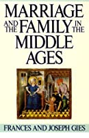 Marriage and the Family in the Middle Ages by Frances Gies Joseph Gies(1988-12-14)