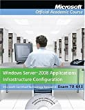 Exam 70-643 Windows Server 2008 Applications Infrastructure Configuration, Package (Microsoft Official Academic Course Series)