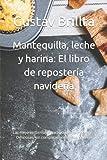 Mantequilla, leche y harina: El libro de repostería navideña: Las mejores fórmulas tradicionales y modernas. Deliciosas, sin complicaciones y sostenibles.