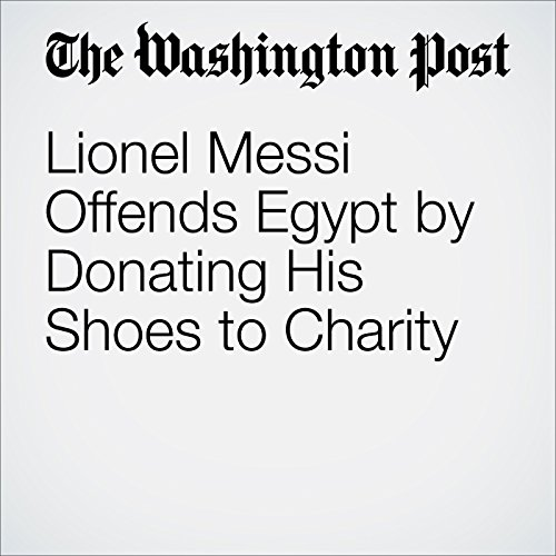 Lionel Messi Offends Egypt by Donating His Shoes to Charity cover art
