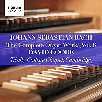 Johann Sebastian Bach: The Complete Organ Works, Vol. 6 (Trinity College Chapel, Cambridge)