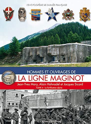 La Ligne Maginot: Tome 4: La fortification alpine (L'Encyclopedie De L'Armee Francaise) (French Edition)