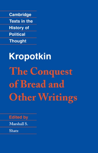 Kropotkin: 'The Conquest of Bread' and Other Writings (Cambridge Texts in the History of Political Thought)