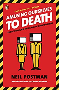 Amusing Ourselves to Death: Public Discourse in the Age of Show Business by [Neil Postman, Andrew Postman]