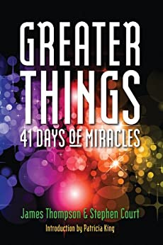 Greater Things: 41 Days of Miracles by [Stephen Court, James Thompson]