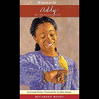 Addy     An American Girl              By:                                                                                                                                 Connie Porter                               Narrated by:                                                                                                                                 Cynthia Adams                      Length: 5 hrs and 44 mins     82 ratings     Overall 4.7