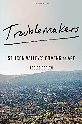 Compare Textbook Prices for Troublemakers: Silicon Valley's Coming of Age  ISBN 9781451651508 by Berlin, Leslie
