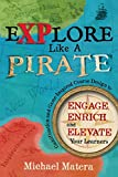 Explore Like a Pirate: Gamification and Game-Inspired Course Design to Engage, Enrich and Elevate Your Learners